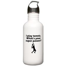 I Play Tennis Whats Your Super Power Sports Water
