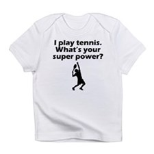 I Play Tennis Whats Your Super Power Infant T-Shir