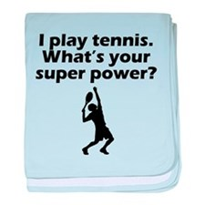I Play Tennis Whats Your Super Power baby blanket