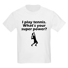 I Play Tennis Whats Your Super Power T-Shirt