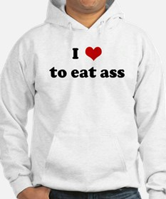 I Love to eat ass Hoodie Sweatshirt