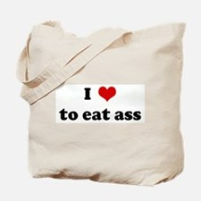 I Love to eat ass Tote Bag