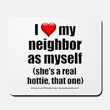 """Love My Neighbor Hottie"" Mousepad"