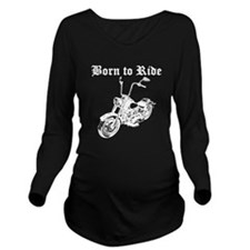 Born To Ride Motorcycle Long Sleeve Maternity T-Sh