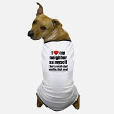 """Love My Neighbor Stud Muffin"" Dog T-Shirt"