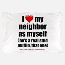 """Love My Neighbor Stud Muffin"" Pillow Case"