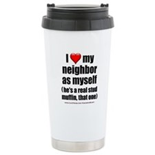"""Love My Neighbor Stud Muffin"" Travel Mug"