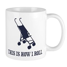 This Is How I Roll Baby Stroller Mugs