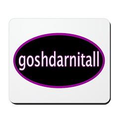 Goshdarnitall Mousepad