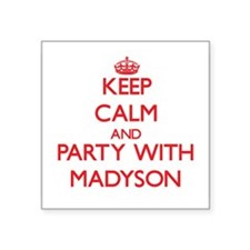 Keep Calm and Party with Madyson Sticker