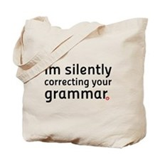 Im silently correcting your grammar Tote Bag