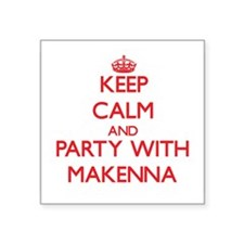 Keep Calm and Party with Makenna Sticker