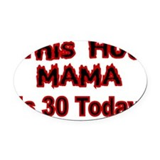 THIS HOT MAMA IS 30 TODAY Oval Car Magnet