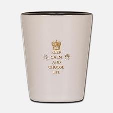 KEEP CALM AND CHOOSE LIFE Shot Glass