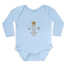 KEEP CALM AND CHOOSE LIFE Long Sleeve Infant Bodys