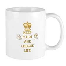 KEEP CALM AND CHOOSE LIFE Mug