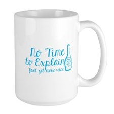 No time to Explain, Just get more Wine Mugs