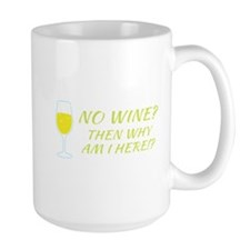 No WINE? Then why am I HERE!? Mugs