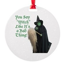 You Say Witch Like Its A Bad Thing! Ornament