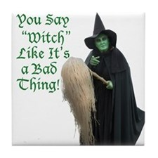 You Say Witch Like Its a Bad Thing! Tile Coaster