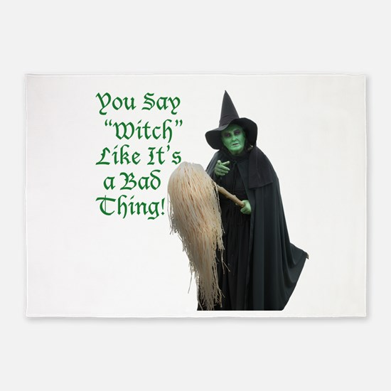 You Say Witch Like Its a Bad Thing! 5'x7'Area Rug