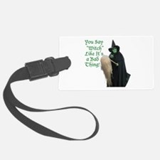 You Say Witch Like Its a Bad Thing! Luggage Tag