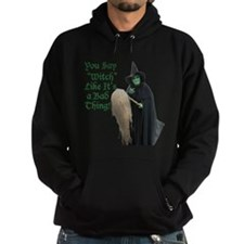You Say Witch Like Its a Bad Thing! Hoodie