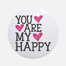 You Are My Happy Love Ornament (Round)