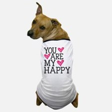You Are My Happy Love Dog T-Shirt