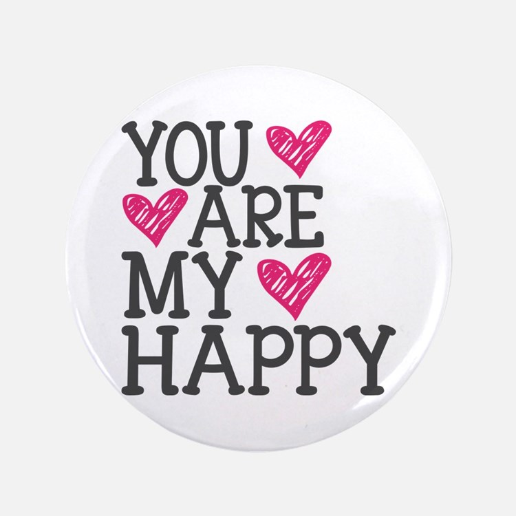 """You Are My Happy Love 3.5"""" Button"""