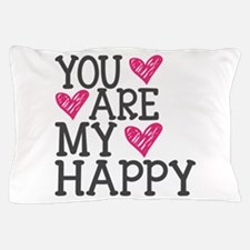You Are My Happy Love Pillow Case