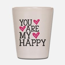 You Are My Happy Love Shot Glass