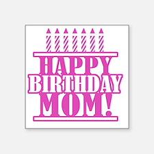 "Happy Birthday Mom Square Sticker 3"" x 3"""