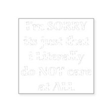 "Im Sorry its just that i Li Square Sticker 3"" x 3"""