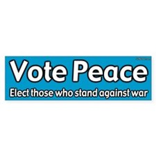 Vote for Peace and Against War bumper sticker