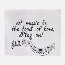 music is the food of love Throw Blanket
