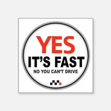 """Yes its Fast! Square Sticker 3"""" x 3"""""""