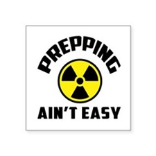 Prepping Aint Easy Sticker