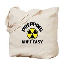 Prepping Aint Easy Tote Bag