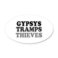 GYPSYS - TRAMPS - THIEVES Oval Car Magnet