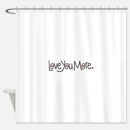 Love you more Shower Curtain