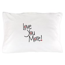 Love you more! Pillow Case