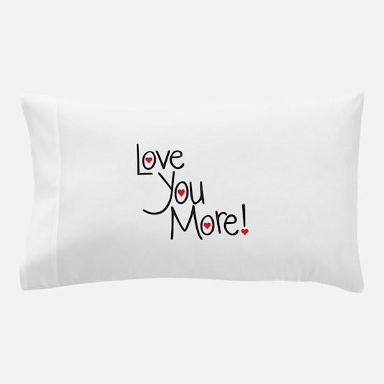 Love you more! Pillow Case