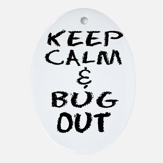 Keep Calm and Bug Out Ornament (Oval)