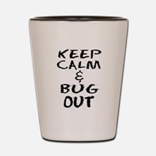 Keep Calm and Bug Out Shot Glass