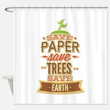 Save Paper Save Trees Save Earth Shower Curtain