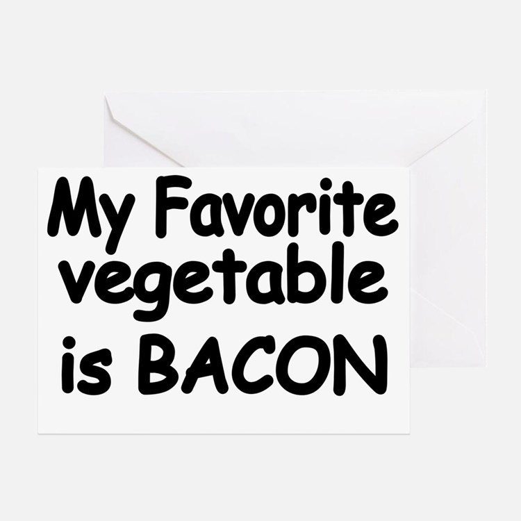 MY FAVORITE VEGETABLE IS BACON Greeting Card