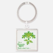 Im a Green Man, thats what I am Square Keychain
