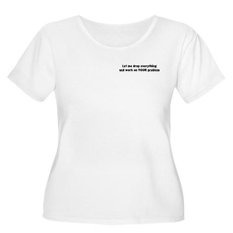Let Me Drop... Women's Plus Size Scoop Neck T-Shir