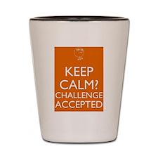 Keep Calm? Shot Glass